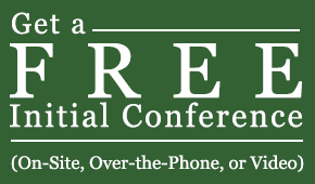 Get a Free Initial Conference (On-Site, Over-the-Phone, or Video)